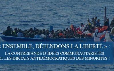« Ensemble, défendons la liberté » : la contrebande d'idées communautaristes  et les diktats antidémocratiques des minorités !