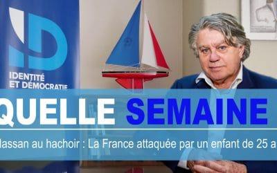 Quelle Semaine ! Hassan au hachoir : la France attaquée par un enfant de 25 ans !