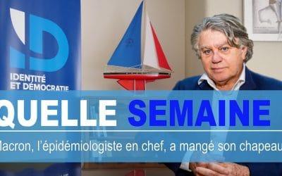Quelle Semaine ! Macron, l'épidémiologiste en chef, mange son chapeau !
